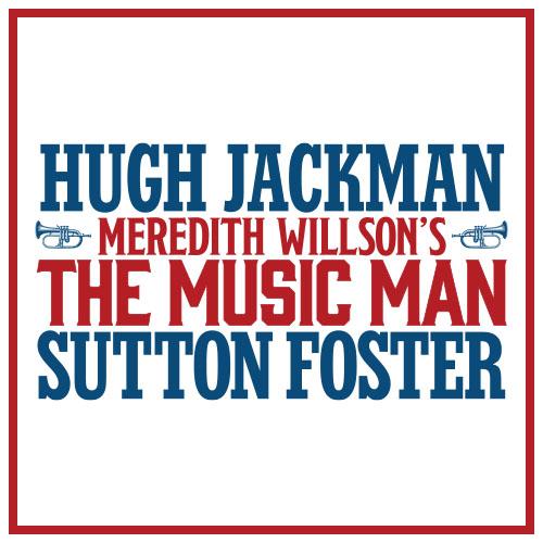Music-Man-Hugh-Jackman-Sutton-Foster-Musical-Broadway-Show-Group-Discount-Tickets-500-091721-1.jpg